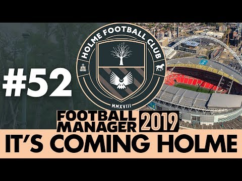 HOLME FC FM19 | Part 52 | BACK AT WEMBLEY? | Football Manager 2019