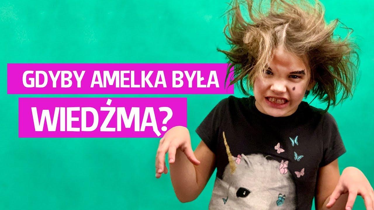 Gdyby Amelka była wiedźmą?