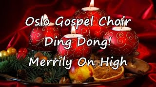 Oslo Gospel Choir - Ding Dong! Merrily On High [with lyrics]