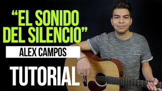 """""""EL SONIDO DEL SILENCIO"""" Alex Campos - ACORDES   TUTORIAL"""