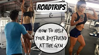 Roadtrip & How To Help Your Boyfriend In The Gym