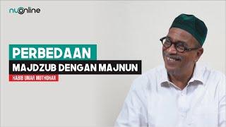 Habib Umar Muthohar: Beda Majdzub dengan Majnun