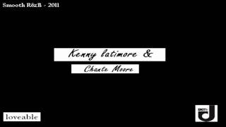 Chante Moore & kenny Latimore -  Loveable