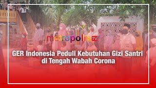 GER Indonesia Peduli Kebutuhan Gizi Santri di Tengah Wabah Corona