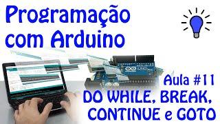Download Youtube: Programação com Arduino - Aula 11 - DO WHILE, BREAK, CONTINUE e GOTO