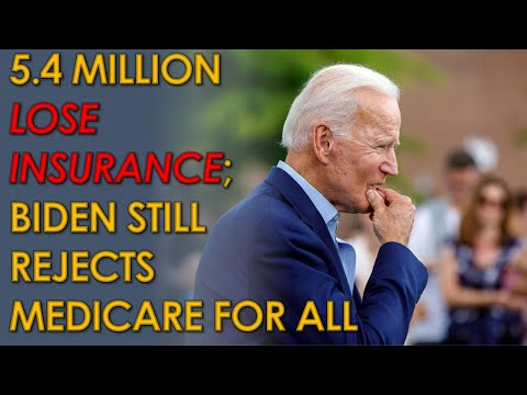 5.4 MILLION Americans lose health insurance; Joe Biden STILL Rejects Medicare for All