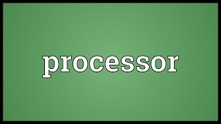 Processor Meaning