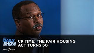 CP Time: The Fair Housing Act Turns 50 | The Daily Show