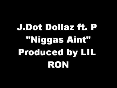 "Jay Dot Dollaz Ft P ""Niggas Aint"" Prod.by Lil Ron"