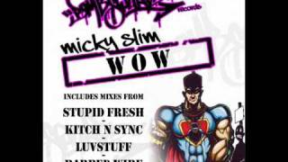 Micky Slim - Wow (Stupid Fresh Remix)