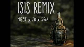 ISIS Remix - Muzzle x Jay x Sirap