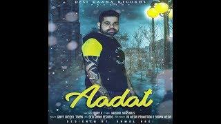 Aaadat (FULL SONG) Harry K  |Musical  Marshals | Desi Gaana Recordsl | Latest Punjabi Song 2017