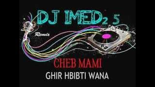 CHEB MAMI _ GHIR HBIBTI WANA _ REMIX by DJ IMED25