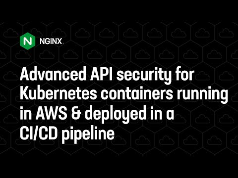 Advanced API security for Kubernetes containers running in AWS