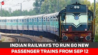 Unlock 4.O: Indian Railways to run 80 new passenger trains from Sep 12