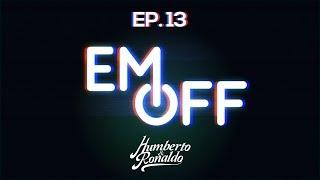 EM OFF - Humberto e Ronaldo - EP 13 - Tô pegando uma loira aqui!