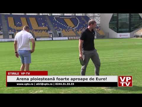 Arena ploieșteană foarte aproape de Euro!