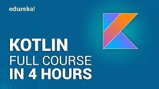 Kotlin Full Course - Learn Kotlin in 4 Hours | Kotlin Tutorial | Kotlin Android Tutorial | Edureka