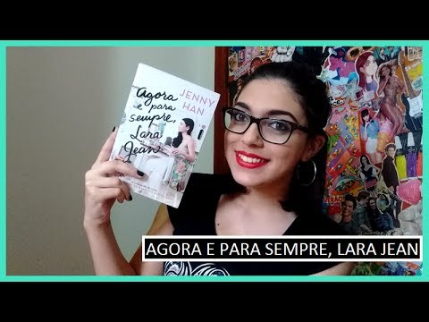 Resenha: Agora e Para Sempre, Lara Jean | Bruna Fazio