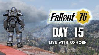 Day 15 of Fallout 76 Part 1 - Live Now with Oxhorn