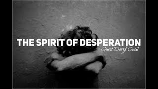 The Spirit Of Desperation With Daryl Oneil (@jflo3 @beredefined)