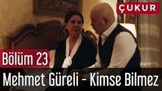 Çukur 23. Bölüm - Mehmet Güreli - Kimse Bilmez
