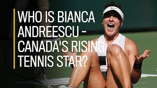 Who is Bianca Andreescu — Canada's rising tennis star