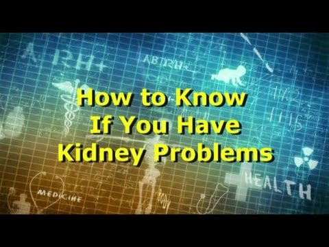 Video How To Know If You Have Kidney Problems