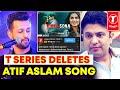 T Series DELETES Atif Aslam's Song 'Kinna Sohna' After Backlash