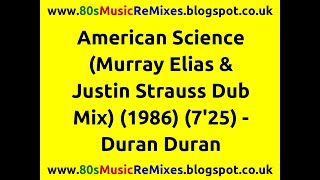 American Science (Murray Elias & Justin Strauss Dub Mix) - Duran Duran  | 80s Club Mixes | 80s Dub