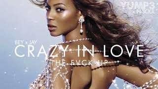 Crazy In Love | Beyonce & Jay-Z (The Fvck Up)