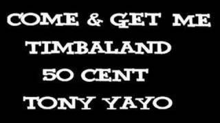 come and get me timbaland 50 cent tony yayo