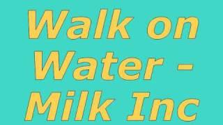 Walk On Water   Milk Inc