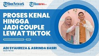Proses Adi Syahreza dan Asrinda Basri Saling Kenal Lewat TikTok hingga Jadi Couple