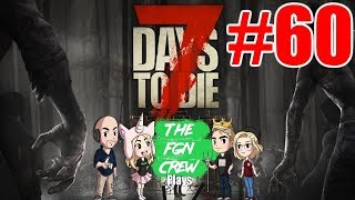 The FGN Crew Plays: 7 Days to Die #60 - They See Me Rollin'