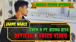 CHEN-K - Jaane Waale ft. Bisma Biya || (Official Lyrics Video) || Urdu Rap || Adarsh Kumar Official