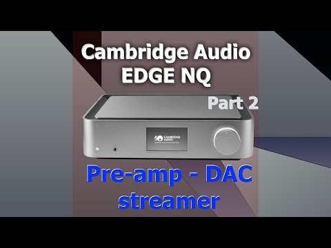 External Review Video OOfBw-gIfes for Cambridge Audio EDGE NQ Preamplifier with Network Player