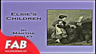 Elsie's Children Full Audiobook by Martha FINLEY by Family Life, Historical Fiction,