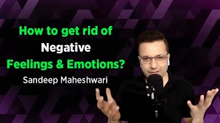 How To Stop Negative Feelings & Emotions - Sandeep Maheshwari