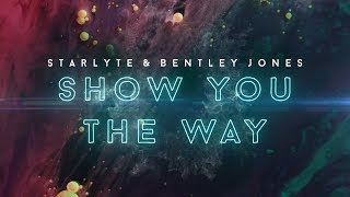 Starlyte & Bentley Jones - Show You The Way (Lyric Video)