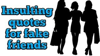 Inspiring Insulting Quotes For  Fake Friends