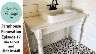 Farmhouse Renovation Episode 17 | Grouting Tile & Antique Table Vanity  Sink Installation