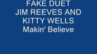 Fake Duet JIM REEVES And KITTY WELLS Makin' Believe
