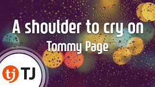 [TJ노래방] A shoulder to cry on - Tommy Page/ TJ Karaoke