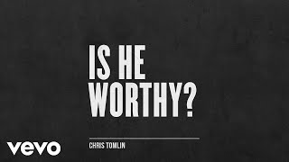 Chris Tomlin - Is He Worthy? (Audio Only)