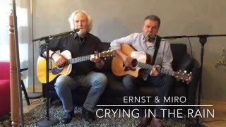 Ernst & Miro - Crying in the Rain (The Everly Brothers)