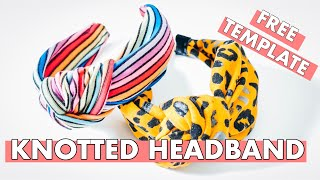 DIY KNOTTED HEADBAND TUTORIAL: FREE TEMPLATE | TURBAN KNOT HAIR BAND | TURBAN HEADBAND
