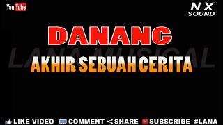 DANANG - AKHIR SEBUAH CERITA (KARAOKE LIRIK TANPA VOCAL)