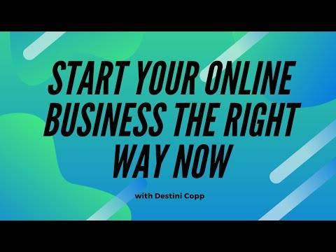 Start Your Online Business the Right Way Now with Destini Copp