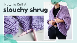 Knit A Slouchy Shrug - Beginner Friendly Free Knitting Pattern \ Cocoon Cardigan